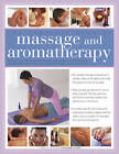 The Complete Book of Massage and Aromatherapy: A Practical Illustrated Step-by-step Guide to Achieving Relaxation and Well-being with Top-to-toe Body Treatments and Essential Oils by Anness Publishing (Paperback, 2012)
