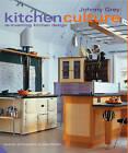 Kitchen Culture: Re-inventing Kitchen Design by Johnny Grey (Hardback, 2007)