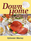 Down Home Coastal, Exotic, and Traditional Cooking by Sylvester Murray (Paperback / softback, 2009)