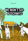 We Won't See Auschwitz by SelfMadeHero (Paperback, 2012)