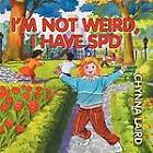 I'm Not Weird, I Have Sensory Processing Disorder (SPD): Alexandra's Journey (2nd Edition) by Chynna T. Laird (Paperback, 2012)