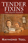Tender Fixins: The Palate Pleaser by Raymond Teel (Paperback / softback, 2007)