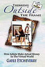 Thinking Outside the Frame: How Artists Make Actual Money in the Virtual World by Gayle Etcheverry (Paperback / softback, 2011)