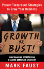 Growth or Bust!: Proven Turnaround Strategies to Grow Your Business by Mark Faust (Paperback, 2011)