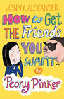How to Get the Friends You Want by Peony Pinker by Jenny Alexander (Paperback, 2011)