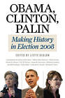 Obama, Clinton, Palin: Making History in Elections 2008 by University of Illinois Press (Paperback, 2011)