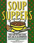 Soup Suppers: More Than 100 Soup Recipes and 40 Accompaniments by Arthur Schwartz (Paperback, 1994)
