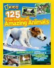 125 True Stories of Amazing Animals: Inspiring Tales of Animal Friendship & Four-Legged Heroes, Plus Crazy Animal Antics (125) by National Geographic Kids (Paperback, 2012)