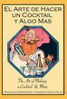 El Arte De Hacer Un Cocktail Y Algo Mas: The Art of Making a Cocktail & More by Mixellany Limited (Hardback, 2011)