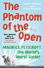 The Phantom of The Open: Maurice Flitcroft, the World's Worst Golfer by Scott Murray, Simon Farnaby (Paperback, 2011)