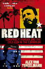 Red Heat: Conspiracy, Murder and the Cold War in the Caribbean by Alex Von Tunzelmann (Paperback, 2012)