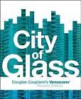 City of Glass: Douglas Coupland's Vancouver by Douglas Coupland (Paperback, 2009)