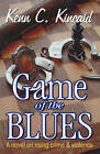 Game of the Blues: A Philosophic Look at Rising Crime and Violence by Kenn C Kincaid (Paperback / softback, 2008)