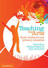 Teaching the Arts: Early Childhood and Primary Education by Bill Baker, David Roy, Amy Hamilton (Paperback, 2012)