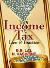 Income Tax: Law & Practice by N. Vashishit, B. B. Lal (Paperback, 2012)