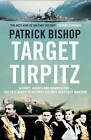 Target Tirpitz: X-Craft, Agents and Dambusters: The Epic Quest to Destroy Hitler's Mightiest Warship by Patrick Bishop (Hardback, 2012)