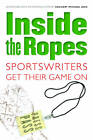 Inside the Ropes: Sportswriters Get Their Game on by Bison Original (Paperback, 2008)
