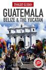 Insight Guides: Guatemala, Belize & the Yucatan by APA Publications (Paperback, 2012)