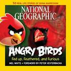 National Geographic Angry Birds: 50 True Stories of the Fed Up, Feathered, and Furious by Mel White (Paperback, 2012)
