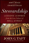 The Stewardship: Lessons Learned from the Lost Culture of Wall Street by Charles D. Ellis, John G. Taft, John C. Bogle (Hardback, 2012)