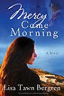 Mercy Come Morning: A Novel by Lisa Tawn Bergren (Paperback, 2011)