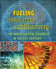 Fueling Innovation and Discovery: The Mathematical Sciences in the 21st Century by Board on Mathematical Sciences and Their Applications, National Research Council, Division on Engineering and Physical Sciences, Committee on the Mathematical Sciences in 2025 (Paperback, 2012)