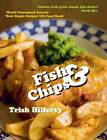 Fish and Chips by Trish Hilferty (Paperback, 2008)