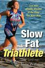 Slow Fat Triathlete: Live Your Athletic Dreams in the Body You Have Now by Jayne Williams (Paperback, 2004)