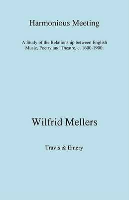 Harmonious Meeting. A Study of the Relationship between English Music, Poetry a
