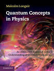 Quantum Concepts in Physics: An Alternative Approach to the Understanding of Quantum Mechanics by Malcolm Longair (Hardback, 2013)