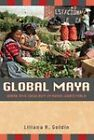 Global Maya: Work and Ideology in Rural Guatemala by Liliana R. Goldin (Paperback, 2011)