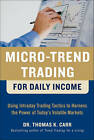 Micro-Trend Trading for Daily Income: Using Intra-Day Trading Tactics to Harness the Power of Today's Volatile Markets by Thomas K. Carr (Hardback, 2010)