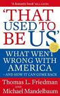 That Used To Be Us: What Went Wrong with America - and How It Can Come Back by Thomas L. Friedman, Michael Mandelbaum (Paperback, 2012)