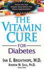 Vitamin Cure for Diabetes: Prevent and Treat Diabetes Using Nutrition and Vitamin Supplementation by Ian Brighthope, Andrew W. Saul (Paperback, 2012)