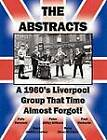 THE ABSTRACTS - A 1960's LIVERPOOL GROUP THAT TIME ALMOST FORGOT! by TheValueGuide (Paperback, 2011)