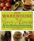 From Warehouse to Your House: More Than 250 Simple, Spectacular Recipes to Cook, Store, and Share When You Buy in Quantity by Sally Sampson (Paperback, 2006)