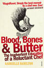 Blood, Bones and Butter: The Inadvertent Education of a Reluctant Chef by Gabrielle Hamilton (Paperback, 2012)
