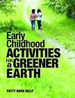 Early Childhood Activities for a Greener Earth by Patty Born Selly (Paperback, 2012)
