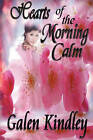 Hearts of the Morning Calm by Galen Kindley (Paperback, 2010)