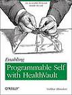 Enabling Programmable Self with HealthVault: An Accessible Personal Health Record by Vaibhav Bhandari (Paperback, 2012)