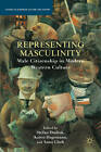 Representing Masculinity: Male Citizenship in Modern Western Culture by Palgrave Macmillan (Paperback, 2012)