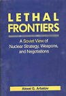 Lethal Frontiers: A Soviet View of Nuclear Strategy, Weapons, and Negotiations by Alexei G. Arbatov (Hardback, 1988)