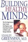 Building Healthy Minds: The Six Experiences That Create Intelligence and Emotional Growth in Babies and Young Children by Stanley I. Greenspan, Nancy Lewis (Paperback, 2000)