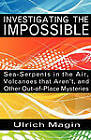 Investigating the Impossible: Sea-serpents in the Air, Volcanoes That Aren't, and Other Out-of-place Mysteries by Ulrich Magin (Paperback, 2011)