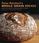 Peter Reinhart's Wholegrain Breads: New Techniques, Extraordinary Flavor by Peter Reinhart (Hardback, 2007)