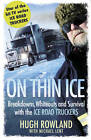 On Thin Ice: Breakdowns, Whiteouts, and Survival on the World's Deadliest Roads by Hugh Rowland (Paperback, 2011)