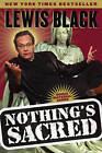 Nothing's Sacred by Lewis Black (Paperback, 2006)