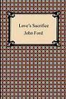 Love's Sacrifice by John Ford (Paperback / softback, 2011)
