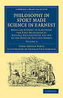 Philosophy in Sport Made Science in Earnest: Being an Attempt to Illustrate the First Principles of Natural Philosophy by the Aid of the Popular Toys and Sports by John Ayrton Paris (Paperback, 2013)