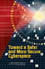 Toward a Safer and More Secure Cyberspace by Committee on Improving Cybersecurity Research in the United States, National Research Council, Division on Engineering and Physical Sciences, Computer Science and Telecommunications Board (Paperback, 2007)